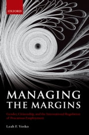 Managing the Margins - Gender, Citizenship, and the International Regulation of Precarious Employment ebook by Leah F. Vosko