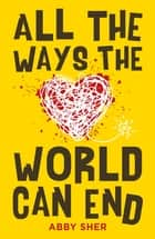 All the Ways the World Can End ebook by Abby Sher