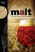 Malt - A Practical Guide from Field to Brewhouse ebook by John Mallett