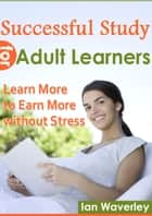 Successful Study For Adult Learners ebook by Ian Waverley