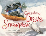 Grandma Drove the Snowplow ebook by Katie Clark,Amy Huntington