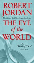 The Eye of the World - Book One of The Wheel of Time ebook by Robert Jordan