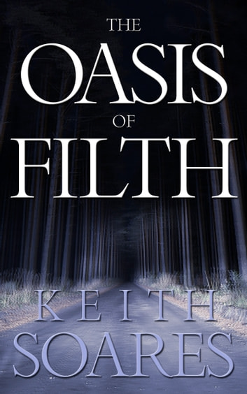 The Oasis of Filth - Part 1 ebook by Keith Soares