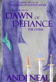 Dawn of Defiance: The Dark (Kingdom of Destiny Book 6) ebook by Andi Neal