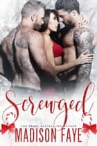 Screwged ebook by Madison Faye