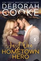 Just One Hometown Hero - A Contemporary Romance ebook by Deborah Cooke
