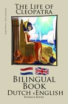Learn Dutch - Bilingual Book (Dutch - English) The Life of Cleopatra ebook by Bilinguals