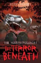 The Monstrumologist: The Terror Beneath ebook by Rick Yancey