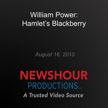 William Power: Hamlet's Blackberry audiobook by PBS NewsHour