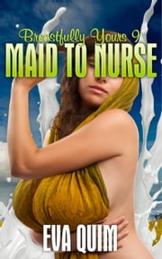 Maid to Nurse - A Busty BBW FFM Romance ebook by Eva Quim