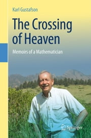 The Crossing of Heaven - Memoirs of a Mathematician ebook by Karl Gustafson,Ioannis Antoniou
