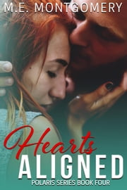 Hearts Aligned - Polaris Series, #4 ebook by M.E. Montgomery