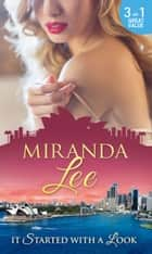 It Started With A Look: At Her Boss's Bidding / Bedded by the Boss / The Man Every Woman Wants (Mills & Boon M&B) eBook by Miranda Lee, Miranda Lee