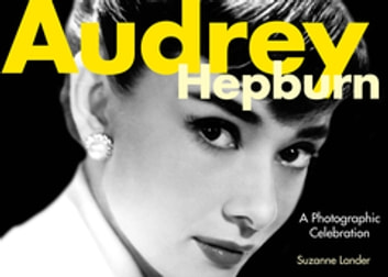 Audrey Hepburn - A Photographic Celebration ebook by Suzanne Lander