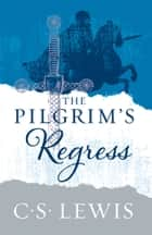 The Pilgrim's Regress ebook by C. S. Lewis