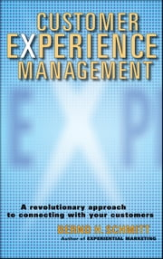 Customer Experience Management - A Revolutionary Approach to Connecting with Your Customers ebook by Bernd H. Schmitt