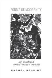 Forms of Modernity - Don Quixote and Modern Theories of the Novel ebook by Rachel Schmidt