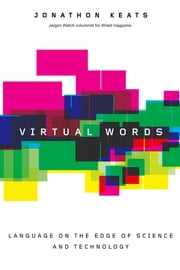 Virtual Words - Language on the Edge of Science and Technology ebook by Jonathon Keats