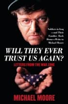 Will They Ever Trust Us Again? ebook by Michael Moore