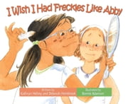 I Wish I Had Freckles Like Abby ebook by Kathryn Heling,Deborah Hembrook,Bonnie Adamson