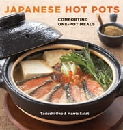 Japanese Hot Pots - Comforting One-Pot Meals ebook by Tadashi Ono,Harris Salat