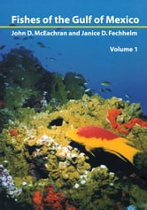 Fishes of the Gulf of Mexico, Vol. 1 - Myxiniformes to Gasterosteiformes ebook by John McEachran,Janice D.  Fechhelm