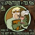 The Adventures of Tea Man - More of the Best of the Comedy-O-Rama Hour audiobook by Joe Bevilacqua, Joe Bevilacqua