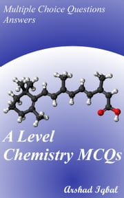 A Level Chemistry MCQs: Multiple Choice Questions Answers ebook by Arshad Iqbal