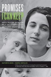 Promises I Can Keep - Why Poor Women Put Motherhood before Marriage ebook by Kathryn Edin,Maria Kefalas