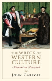 The Wreck of Western Culture - humanism revisited ebook by John Carroll
