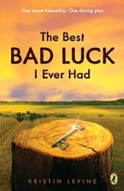 The Best Bad Luck I Ever Had ebook by Kristin Levine