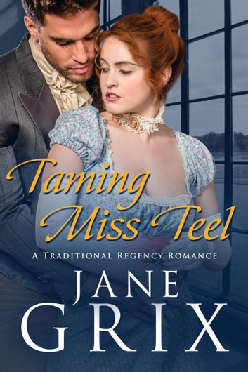 Taming Miss Teel: A Traditional Regency Romance ebook by Jane Grix