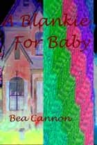 A Blankie for Baby ebook by Bea Cannon