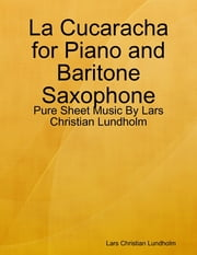 La Cucaracha for Piano and Baritone Saxophone - Pure Sheet Music By Lars Christian Lundholm ebook by Lars Christian Lundholm