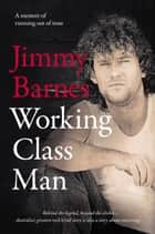 Working Class Man - The No.1 Bestseller ekitaplar by Jimmy Barnes