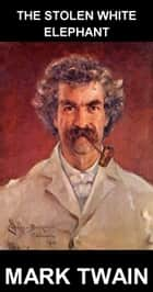 The Stolen White Elephant [com Glossário em Português] ebook by Mark Twain, Eternity Ebooks