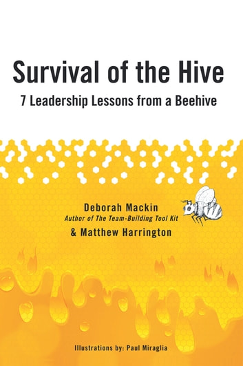 Survival of the Hive - 7 Leadership Lessons From a Beehive ebook by Matthew Harrington; Deborah Mackin