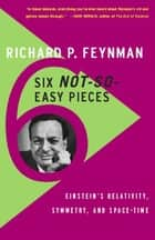 Six Not-So-Easy Pieces ebook by Richard P. Feynman,Robert B. Leighton,Matthew Sands
