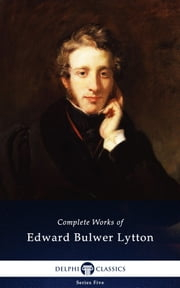Complete Works of Edward Bulwer-Lytton (Delphi Classics) ebook by Edward Bulwer-Lytton,Delphi Classics