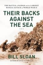 Their Backs Against the Sea - The Battle of Saipan and the Largest Banzai Attack of World War II ebook by Bill Sloan