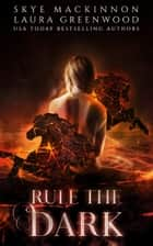 Rule the Dark ebook by Skye MacKinnon, Laura Greenwood