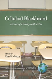 Celluloid Blackboard - Teaching History with Film ebook by Alan S. Marcus