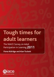 Tough Times for Adult Learners: The NIACE Survey on Adult Participation in Learning 2011 ebook by Fiona Aldridge,Alan Tuckett