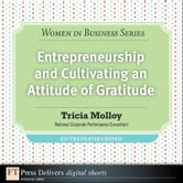 Entrepreneurship and Cultivating an Attitude of Gratitude ebook by Tricia Molloy