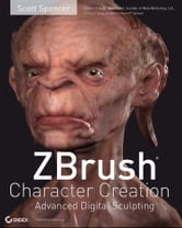 ZBrush Character Creation - Advanced Digital Sculpting ebook by Scott Spencer