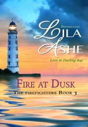 Fire at Dusk - The Firefighters of Darling Bay 3 ebook by Lila Ashe