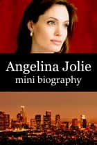 Angelina Jolie Mini Biography ebook by eBios