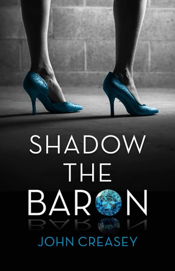 Shadow The Baron: (Writing as Anthony Morton) ebook by John Creasey