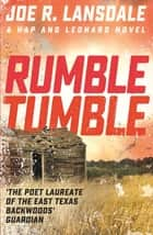 Rumble Tumble - Hap and Leonard Book 5 ebook by Joe R. Lansdale
