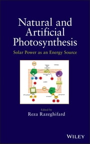 Natural and Artificial Photosynthesis - Solar Power as an Energy Source ebook by Reza Razeghifard